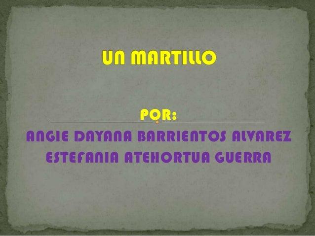 POR:ANGIE DAYANA BARRIENTOS ALVAREZESTEFANIA ATEHORTUA GUERRA