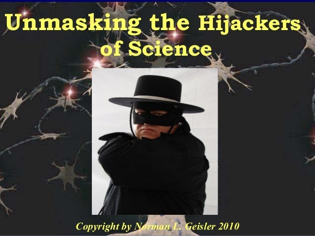 Unmasking the Hijackers of Science - Dr. Norman Geisler (by Intelligent Faith 315.com)