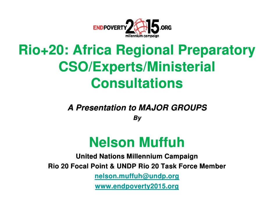 Rio+20: Africa Regional Preparatory     CSO/Experts/Ministerial           Consultations         A Presentation to MAJOR GR...