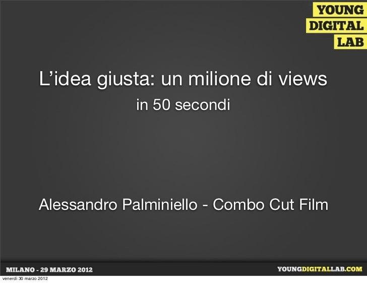 L'idea giusta: un milione di views                             in 50 secondi                Alessandro Palminiello - Combo...