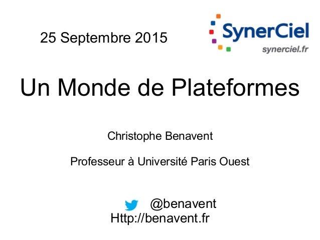 25 Septembre 2015 Un Monde de Plateformes Christophe Benavent Professeur à Université Paris Ouest @benavent Http://benaven...