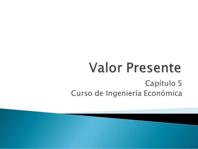 Capítulo 5 Curso de Ingeniería Económica