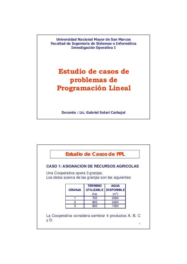 1 Estudio de casos de problemas de Programación Lineal Docente : Lic. Gabriel Solari Carbajal Universidad Nacional Mayor d...