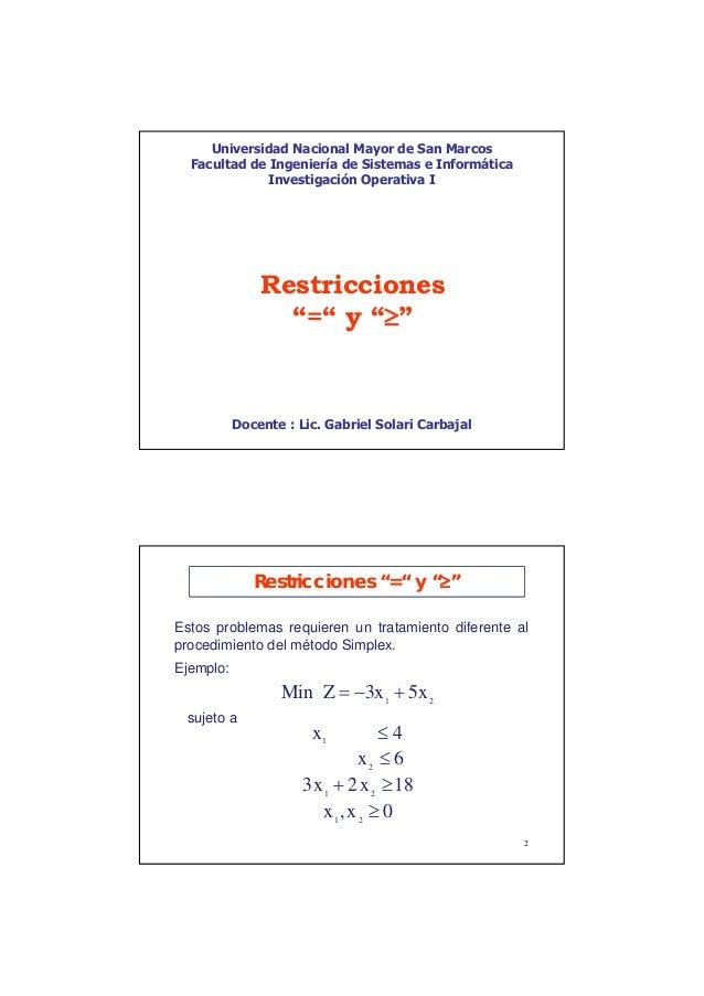 """1 Restricciones """"="""" y """"≥"""" Docente : Lic. Gabriel Solari Carbajal Universidad Nacional Mayor de San Marcos Facultad de Inge..."""