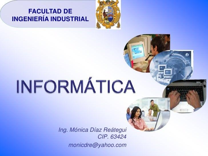 FACULTAD DE INGENIERÍA INDUSTRIAL <br />INFORMÁTICA<br />   Ing. Mónica Díaz Reátegui                                     ...
