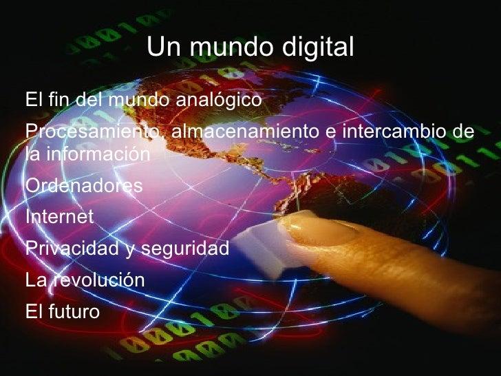 Un mundo digital <ul><li>El fin del mundo analógico