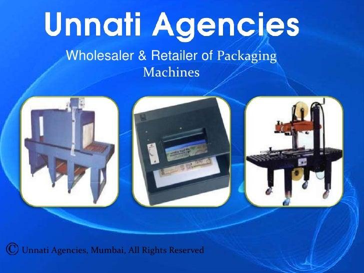 Wholesaler & Retailer of Packaging                      MachinesUnnati Agencies, Mumbai, All Rights Reserved