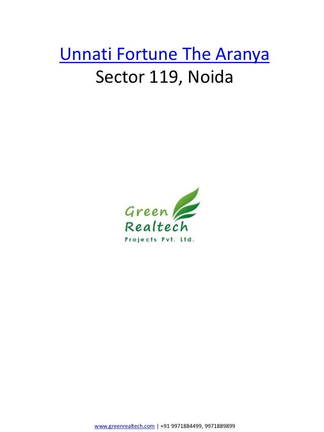 Unnati Fortune The Aranya   Sector 119, Noida    www.greenrealtech.com | +91 9971884499, 9971889899