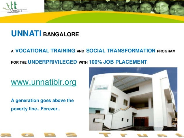 UNNATI BANGALOREA   VOCATIONAL TRAINING AND SOCIAL TRANSFORMATION PROGRAMFOR THE UNDERPRIVILEGED WITH   100% JOB PLACEMENT...