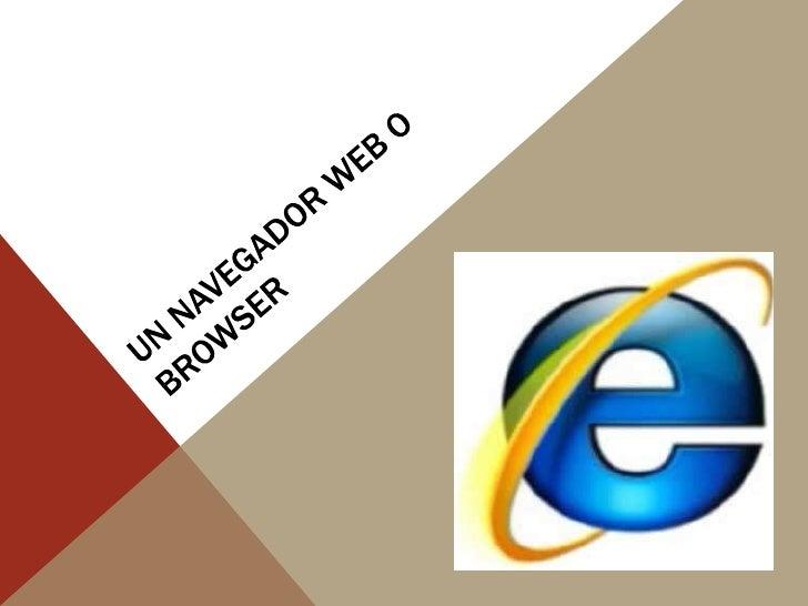 Un navegador web o browser