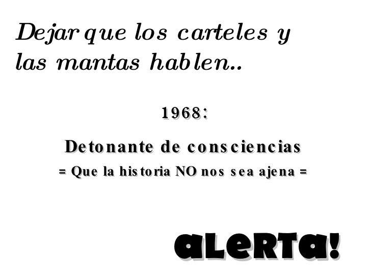 Dejar que los carteles y las mantas hablen..                     1968:     De to nante de c o ns c ie nc ias    = Que la h...