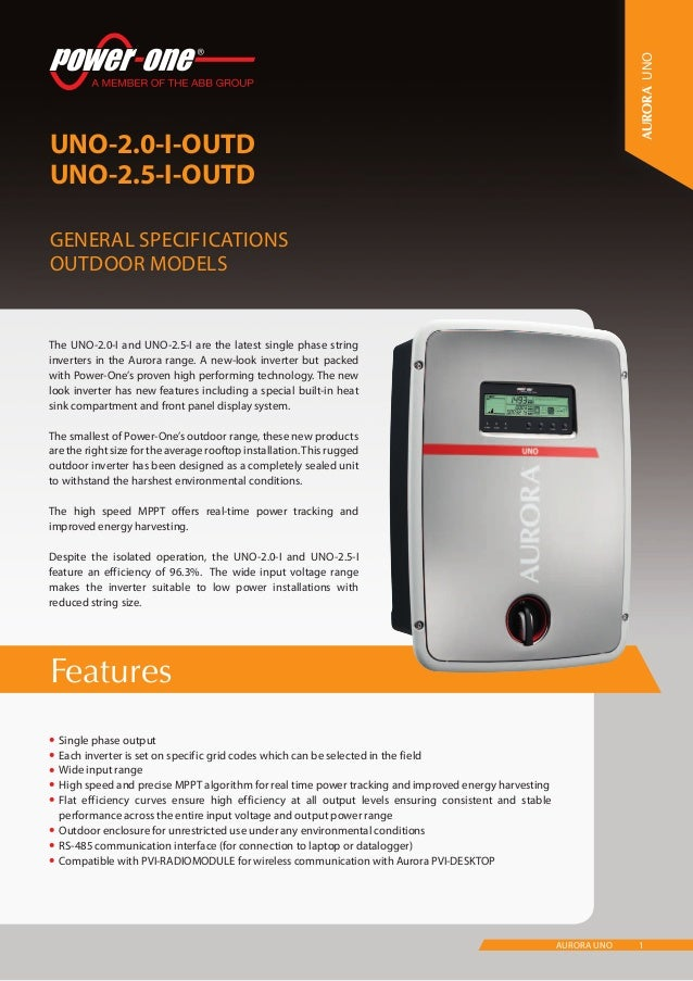 1AURORA UNO Features UNO-2.0-I-OUTD UNO-2.5-I-OUTD General Specifications Outdoor models UNO •	Single phase output •	Each ...