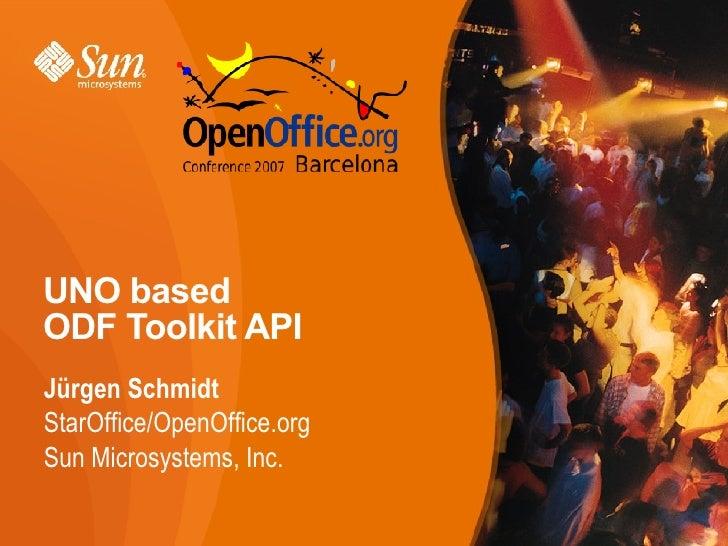 UNO based  ODF Toolkit API <ul><li>Jürgen Schmidt </li></ul><ul><ul><li>StarOffice/OpenOffice.org </li></ul></ul><ul><ul><...