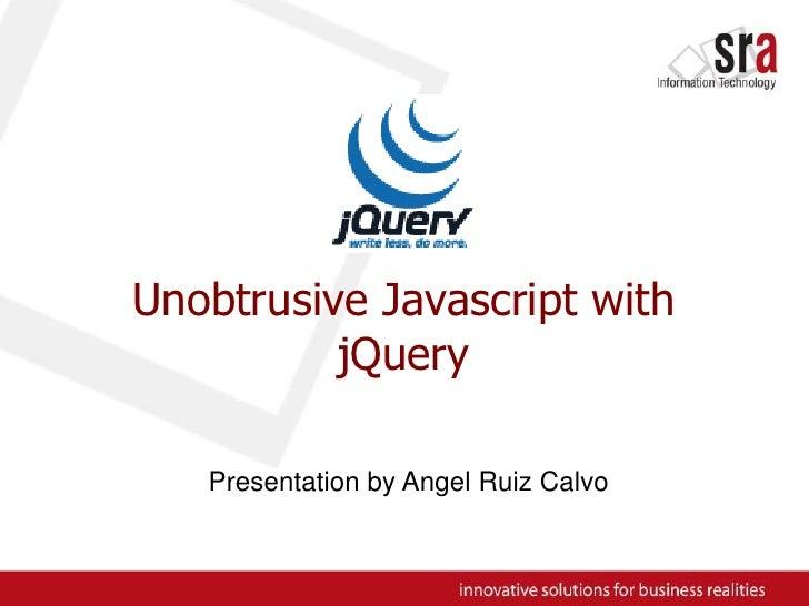 Unobtrusive Javascript with jQuery<br />PresentationbyAngel Ruiz Calvo<br />