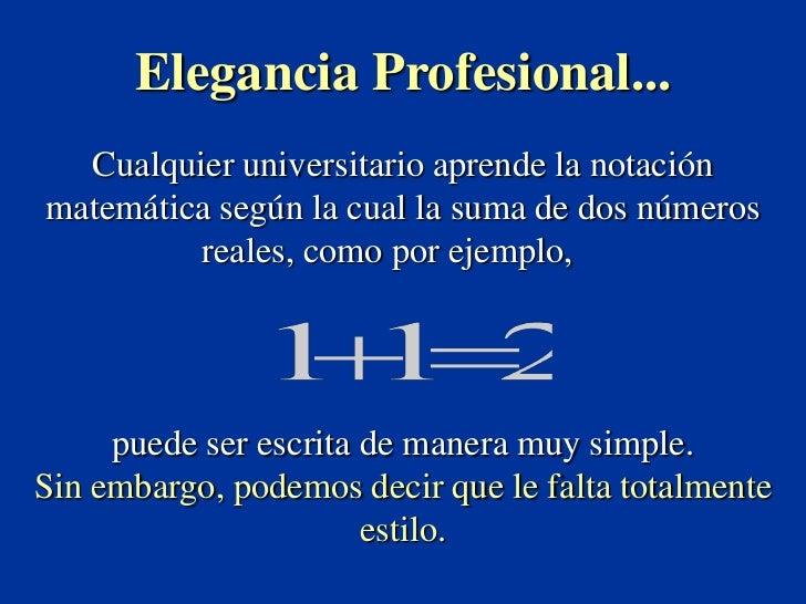 Elegancia Profesional...  Cualquier universitario aprende la notaciónmatemática según la cual la suma de dos números      ...