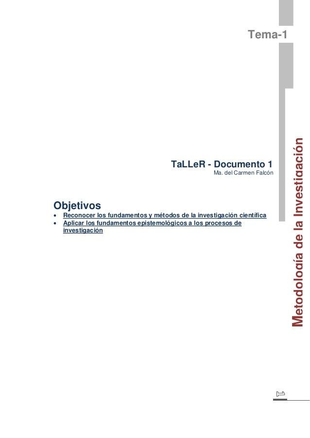 Metodología de la Investigación  Tema-1  TaLLeR - Documento 1  Ma. del Carmen Falcón  Objetivos   Reconocer los fundament...