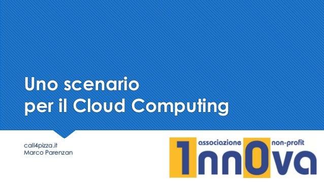 Uno scenario per il Cloud Computing call4pizza.it Marco Parenzan