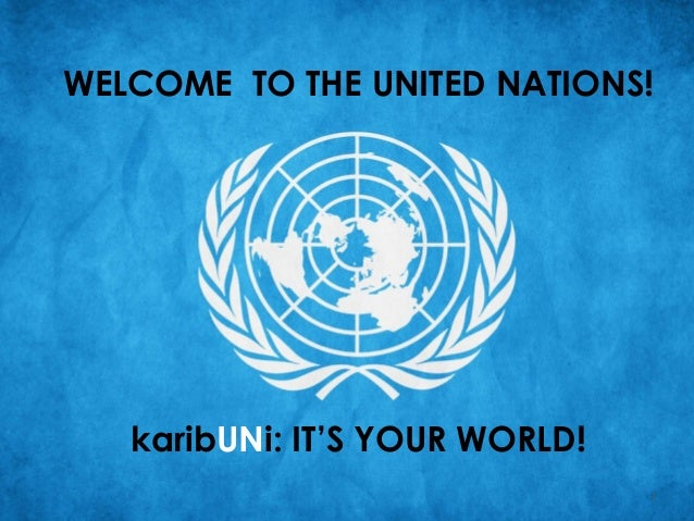 WELCOME TO THE UNITED NATIONS!  karibUNi: IT'S YOUR WORLD! 1