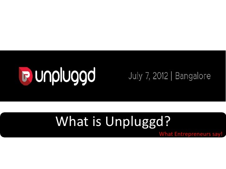 What is Unpluggd?               What Entrepreneurs say!