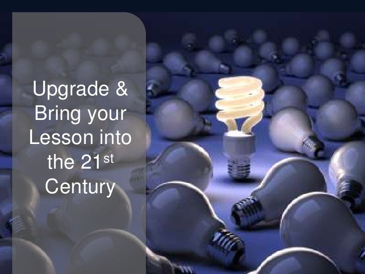 Unpack & Upgrade Your Lesson for the 21st Century