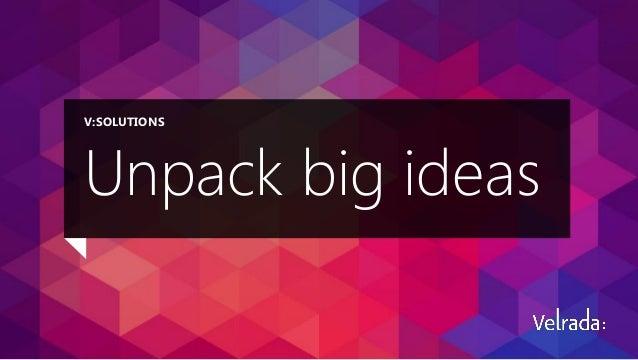 V:SOLUTIONS  Unpack big ideas   Presentation to <Customer Name> October 2013 1