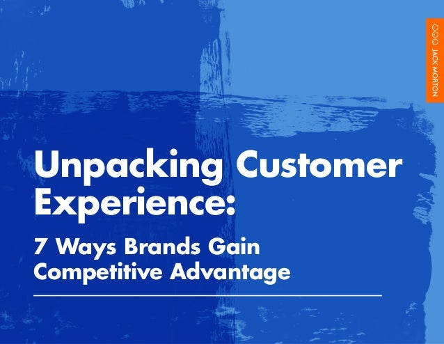 Unpacking Customer Experience: 7 Ways Brands Gain Competitive Advantage