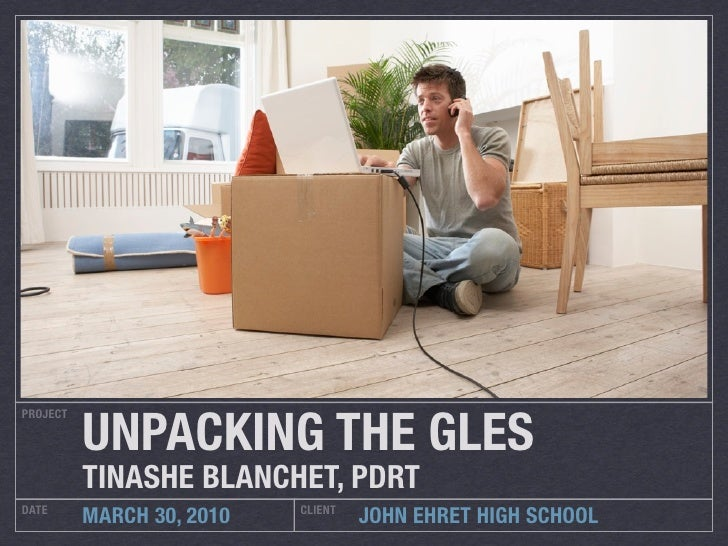 UNPACKING THE GLES PROJECT               TINASHE BLANCHET, PDRT DATE                       CLIENT           MARCH 30, 2010...