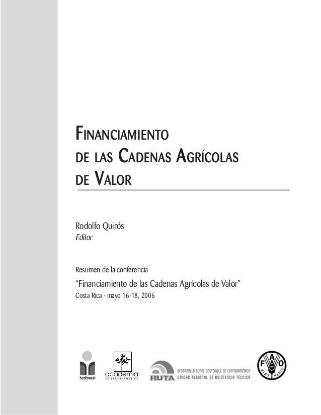 """FINANCIAMIENTO DE LAS CADENAS AGRÍCOLAS DE VALOR Rodolfo Quirós Editor Resumen de la conferencia """"Financiamiento de las Ca..."""