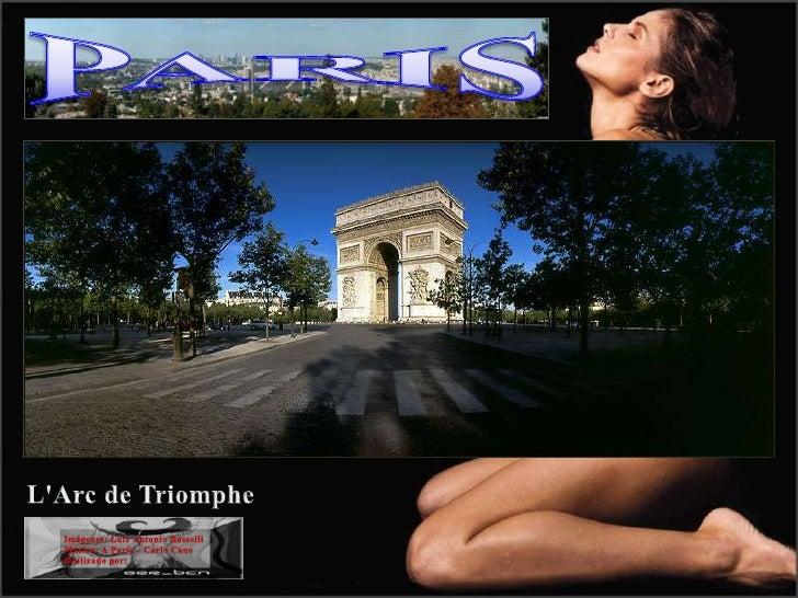 PARIS<br />L'Arc de Triomphe<br />Imágenes: Luiz Antonio Rasselli<br />Música: A París – Carlo Cano<br />Realizado po...