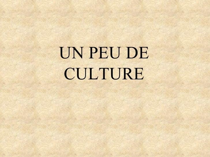 UN PEU DE CULTURE