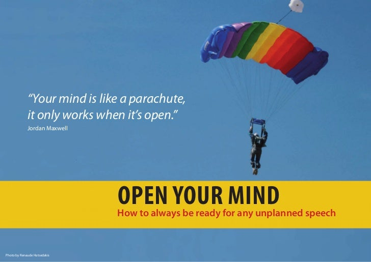 """""""Your mind is like a parachute,             it only works when it's open.""""             Jordan Maxwell                     ..."""