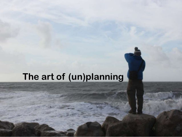 The art of (un)planning
