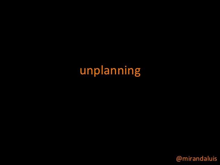 Unplanning - III Encuentro Nacional de Planificadores Estrategicos 14-4-11 en UEM