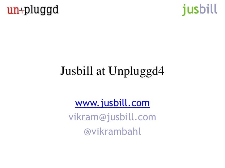 Jusbill at Unpluggd4   www.jusbill.com vikram@jusbill.com     @vikrambahl