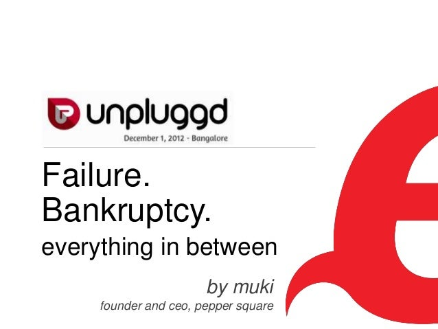 Failure.Bankruptcy.everything in between                       by muki     founder and ceo, pepper square   1