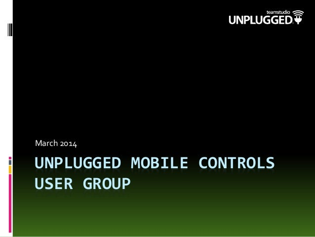 Unplugged Mobile Controls User Group Kickoff Meeting