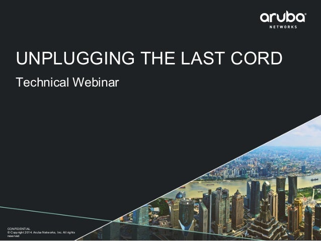 Aruba Technical Webinar:  Unplugging the Last Cord