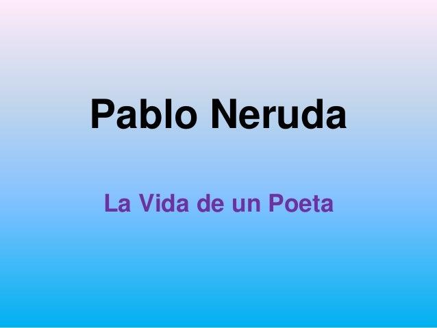 Pablo Neruda La Vida de un Poeta