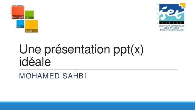 Une présentation ppt(x) idéale MOHAMED SAHBI