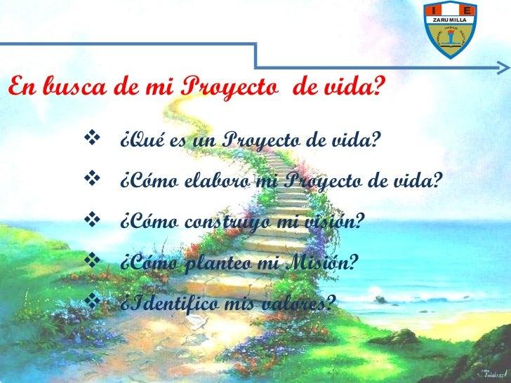 En busca de mi Proyecto  de vida? <ul><li>¿Qué es un Proyecto de vida? </li></ul><ul><li>¿Cómo elaboro mi Proyecto de vida...