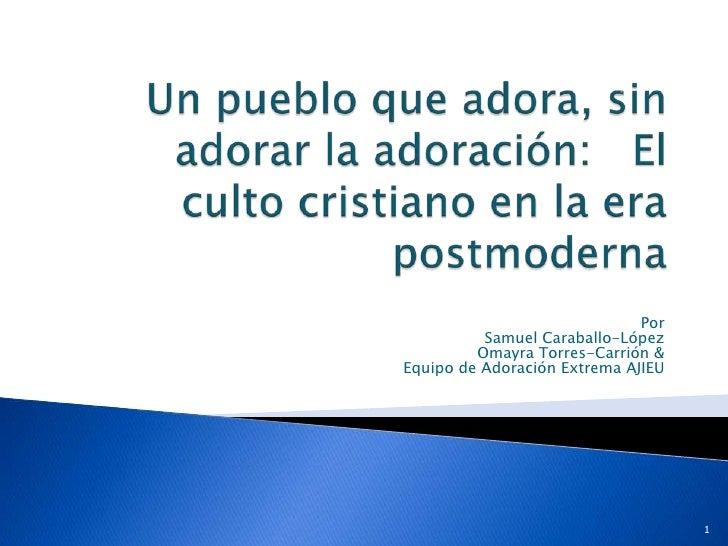Por          Samuel Caraballo-López         Omayra Torres-Carrión &Equipo de Adoración Extrema AJIEU                      ...