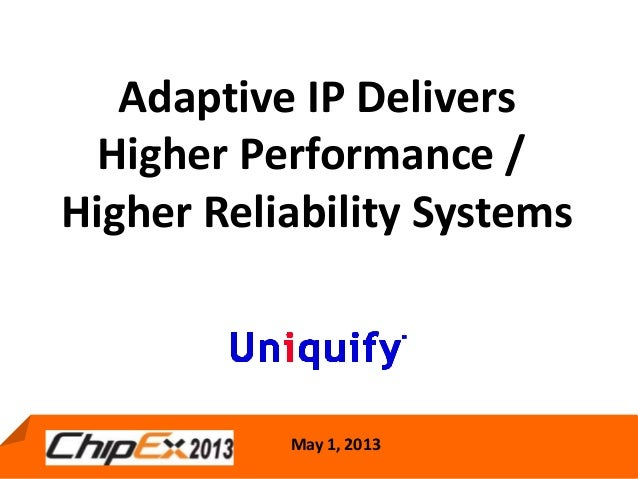 May 1, 2013Adaptive IP DeliversHigher Performance /Higher Reliability SystemsMay 1, 2013