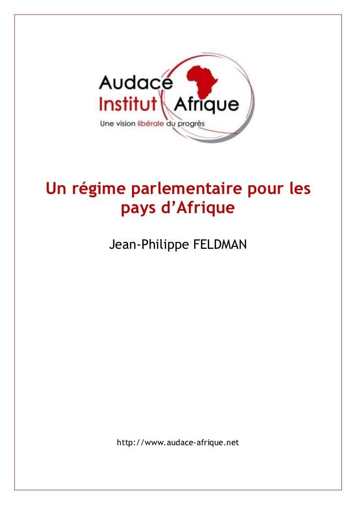 Un régime parlementaire pour les        pays d'Afrique       Jean-Philippe FELDMAN        http://www.audace-afrique.net