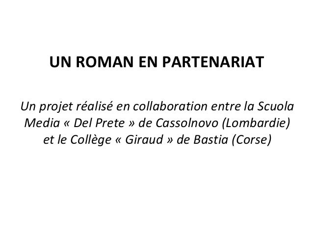 UN ROMAN EN PARTENARIAT Un projet réalisé en collaboration entre la Scuola Media « Del Prete » de Cassolnovo (Lombardie) e...