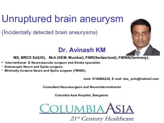 Unruptured brain aneurysm (Incidentally detected brain aneurysms) Dr. Avinash KM MS, MRCS Ed(UK), Mch (KEM, Mumbai), FINR(...