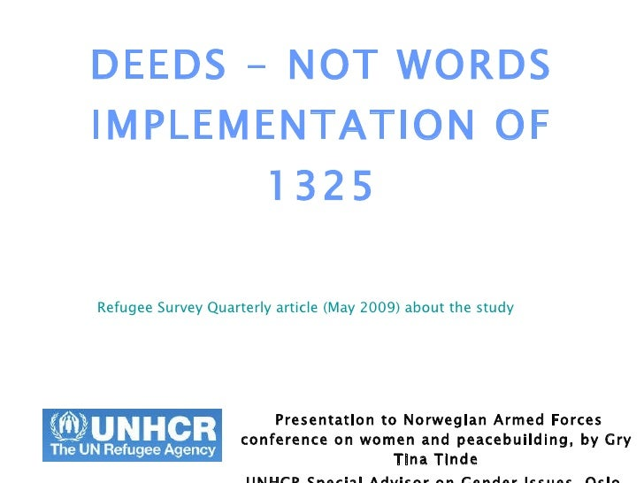 DEEDS - NOT WORDS IMPLEMENTATION OF 1325 Presentation to Norwegian Armed Forces conference on women and peacebuilding, by ...