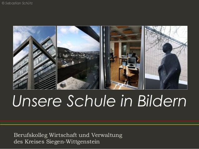 Berufskolleg Wirtschaft und Verwaltung des Kreises Siegen-Wittgenstein Unsere Schule in Bildern © Sebastian Schütz