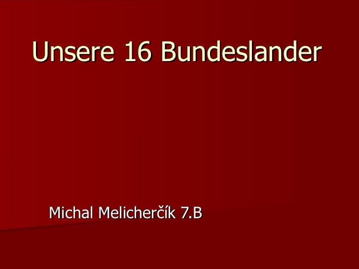 Unsere 16 Bundeslander Michal Melicherčík 7.B