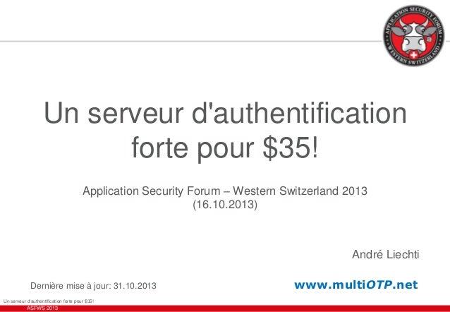 Un serveur d'authentification forte pour $35! Application Security Forum – Western Switzerland 2013 (16.10.2013)  André Li...