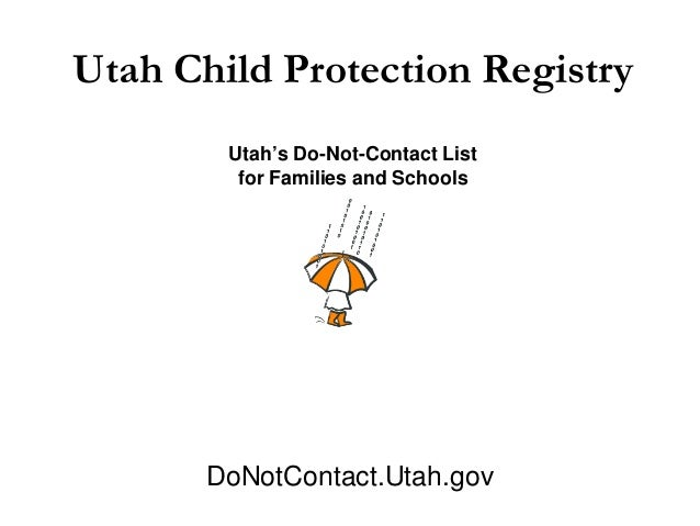 Utah Child Protection Registry        Utah's Do-Not-Contact List         for Families and Schools       DoNotContact.Utah....